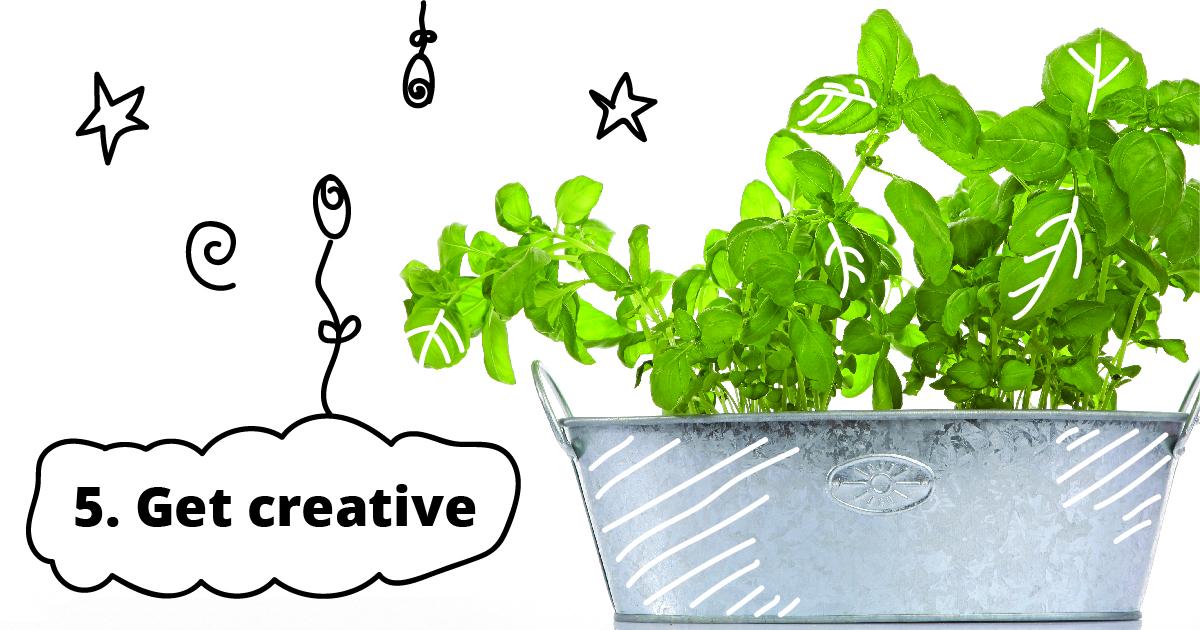 5. Get creative.